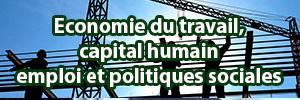 Economie du travail, capital humain emploi et politiques sociales